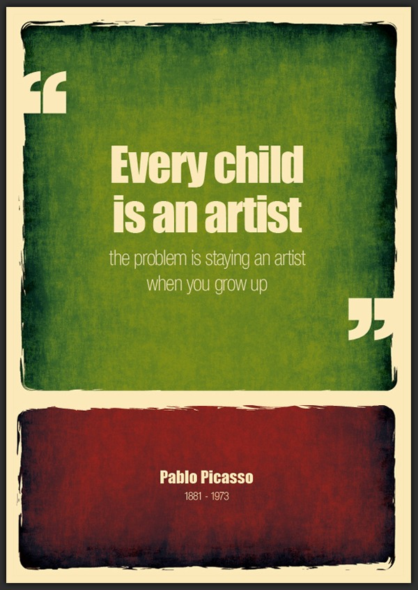 EVERY CHILD IS AN ARTIST, THE PROBLEM IS STAYING AN ARTIST WHEN YOU GROW UP (VIA BEHANCE)